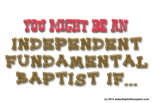 you might be an independent fundamental baptist if...