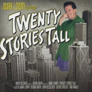 Mark Lowry - Twenty Stories Tall
